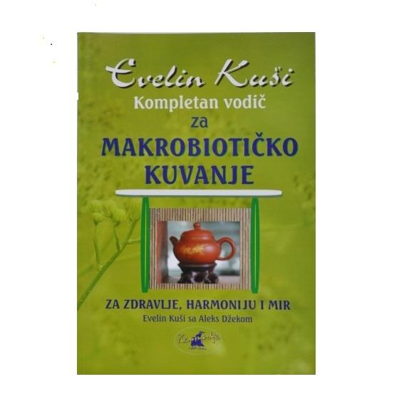 Kompletan vodič za makrobiotičko kuvanje Evelin Kuši