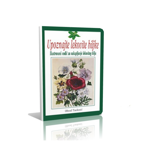 Upoznajte lekovito bilje - Ilustrovani vodič za sakupljanje lekovitog bilja - Obrad Tankosić