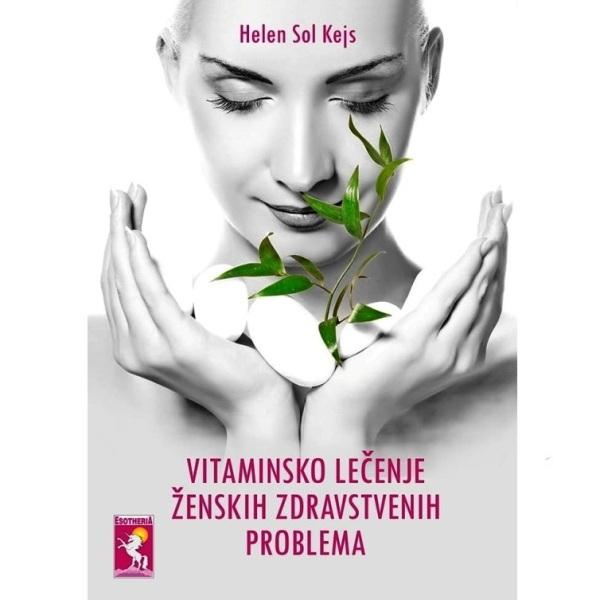 Vitaminsko lečenje ženskih zdravstvenih problema Helen Sol Kejs