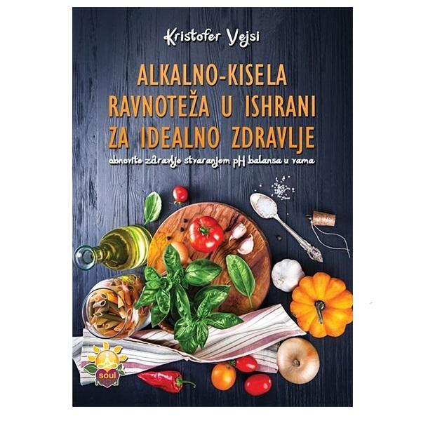 Alkalno-kisela ravnoteža u ishrani za idealno zdravlje Kristofer Vejsi