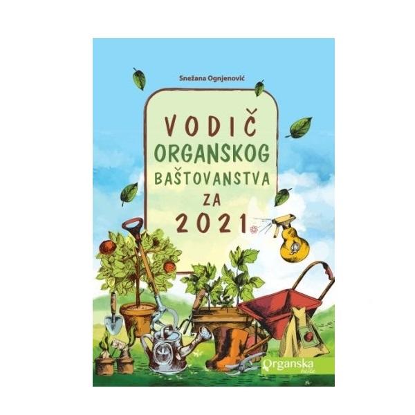 Vodič organskog baštovanstva za 2021. godinu Snežana Ognjenović